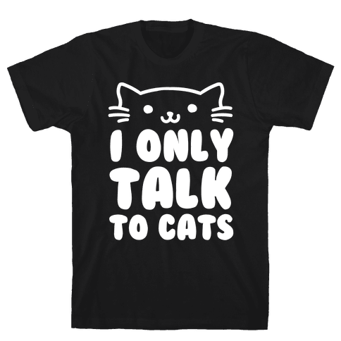 I Only Talk To Cats Mens T-Shirt