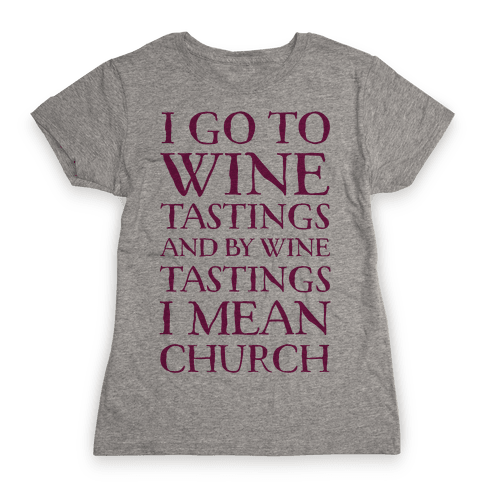 I Go To Wine Tastings, And By Wine Tastings I Mean Church Womens T-Shirt