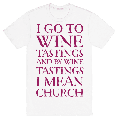 I Go To Wine Tastings, And By Wine Tastings I Mean Church Mens T-Shirt