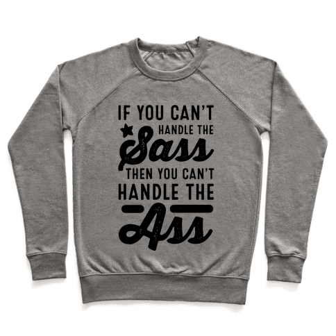 If You Can't Handle The Sass. Then You Can't Handle the Ass. Pullover