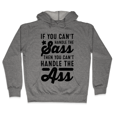 If You Can't Handle The Sass. Then You Can't Handle the Ass. Hooded Sweatshirt