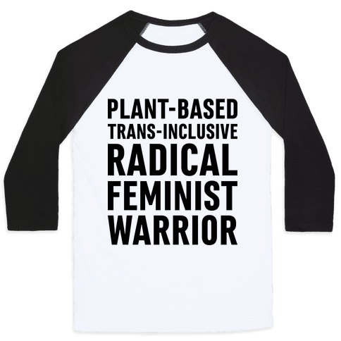 Plant-Based Trans-Inclusive Radical Feminist Warrior Baseball Tee