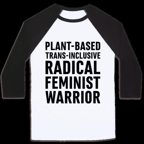 Plant-Based Trans-Inclusive Radical Feminist Warrior Baseball Tee