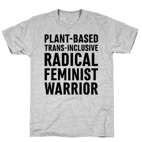 Plant-Based Trans-Inclusive Radical Feminist Warrior T-Shirt