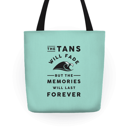 The Tans Will Fade But The Memories Will Last Forever Tote