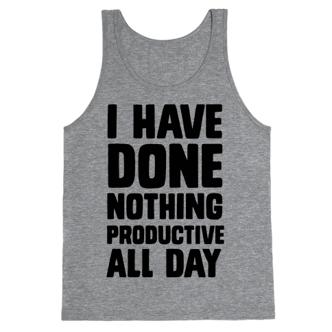 I Have Done Nothing Productive All Day Tank Top