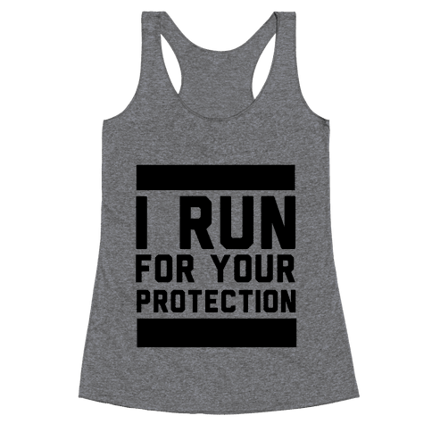 I Run For Your Protection Racerback Tank Top