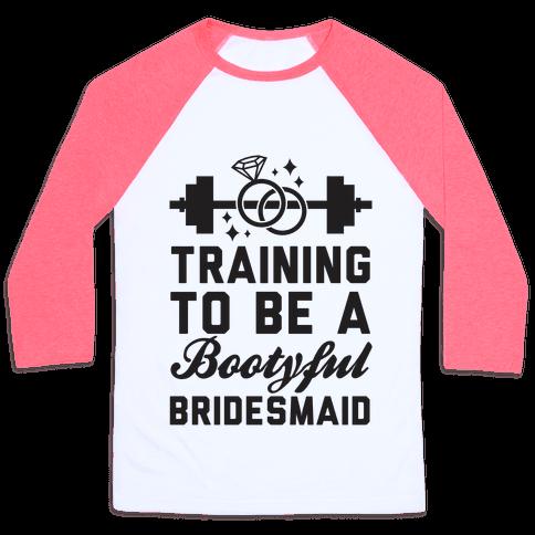 Training To Be A Bootyful Bridesmaid Baseball Tee