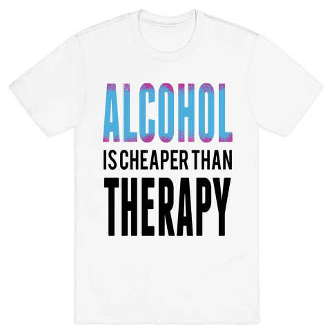 Alcohol: Cheaper than Therepy Mens T-Shirt