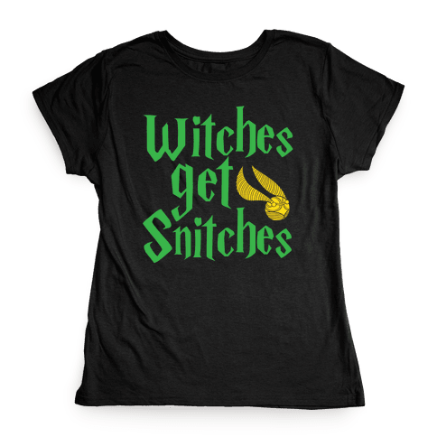 Witches Get Snitches Womens T-Shirt