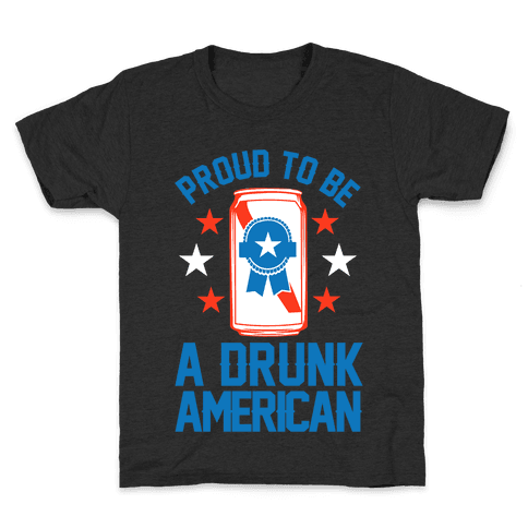 Proud To Be A Drunk American Kids T-Shirt