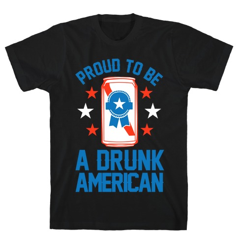 Proud To Be A Drunk American T-Shirt
