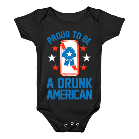 Proud To Be A Drunk American Baby Onesy