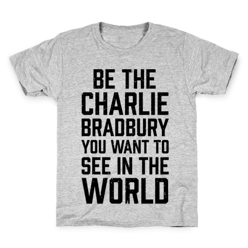 Be The Charlie Bradbury You Want To See In The World Kids T-Shirt