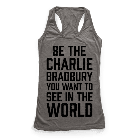 Be The Charlie Bradbury You Want To See In The World Racerback Tank Top