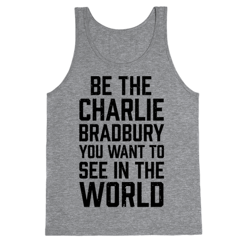Be The Charlie Bradbury You Want To See In The World Tank Top