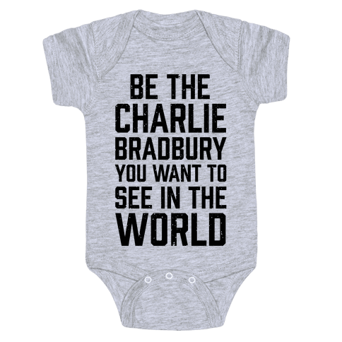 Be The Charlie Bradbury You Want To See In The World Baby Onesy