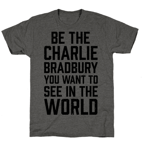 Be The Charlie Bradbury You Want To See In The World Mens T-Shirt
