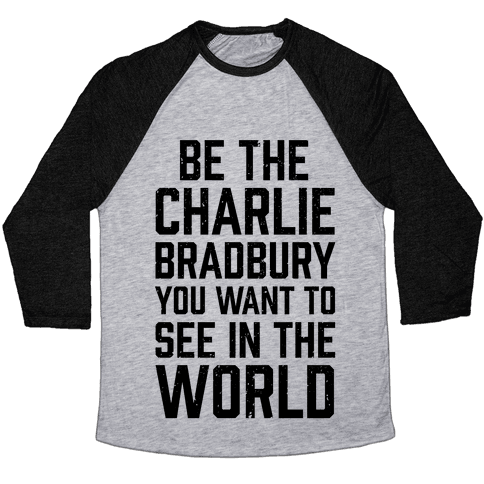 Be The Charlie Bradbury You Want To See In The World Baseball Tee