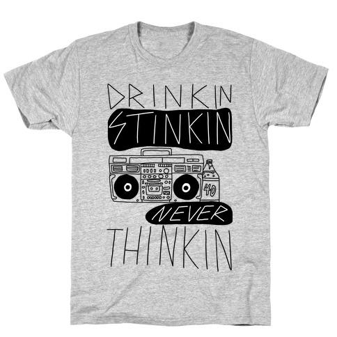 Drinkin Stinkin Never Thinkin T-Shirt