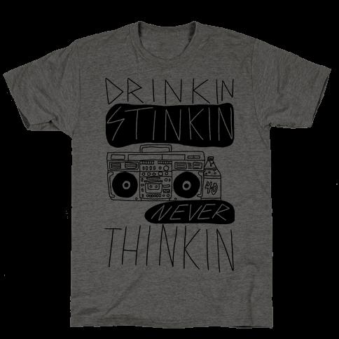Drinkin Stinkin Never Thinkin Mens T-Shirt