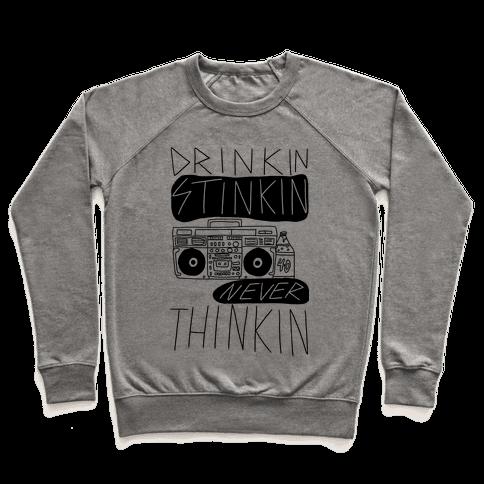 Drinkin Stinkin Never Thinkin Pullover