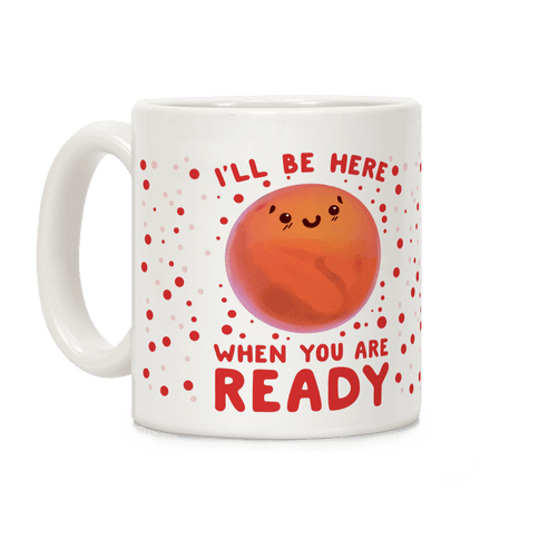 Mars - I'll Be Here When You Are ready Coffee Mug