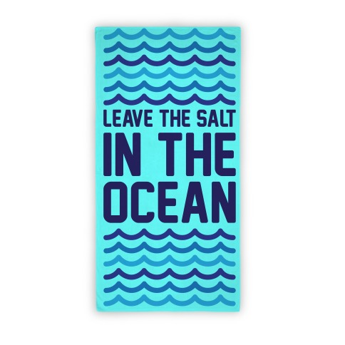 Leave The Salt In The Ocean (Towel) Beach Towel