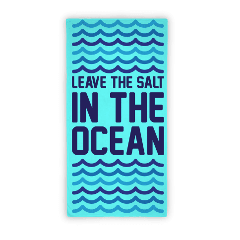 Leave The Salt In The Ocean (Towel)