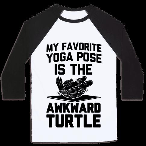 My Favorite Yoga Pose is the Awkward Turtle Baseball Tee