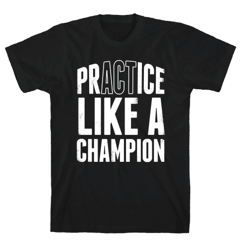 Practice (Act) Like A Champion Mens T-Shirt