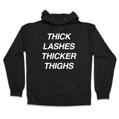 Thick Lashes Thicker Thighs Hooded Sweatshirt
