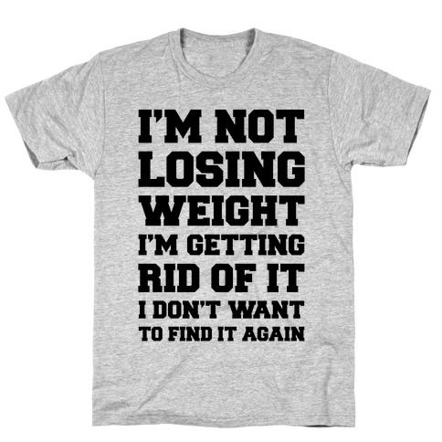 I'm Not Losing Weight Mens T-Shirt