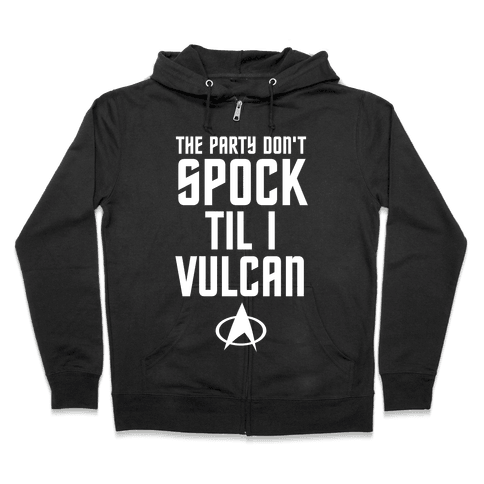The Party Don't Spock 'Til I Vulcan Zip Hoodie