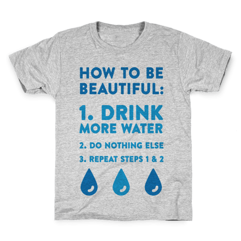 How To Be Beautiful: Drink More Water Kids T-Shirt