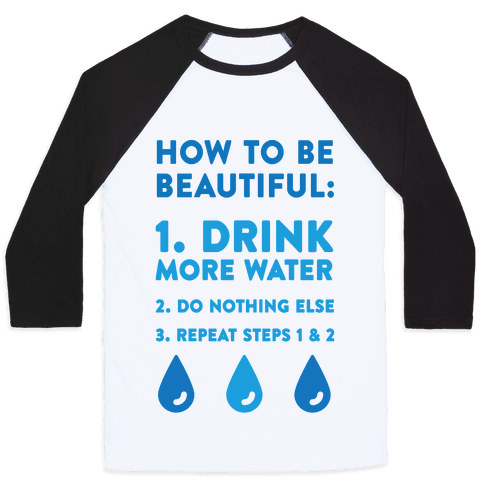 How To Be Beautiful: Drink More Water Baseball Tee