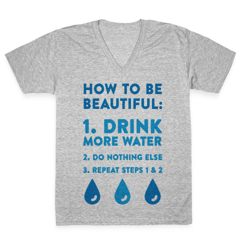 How To Be Beautiful: Drink More Water V-Neck Tee Shirt
