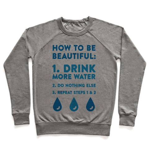 How To Be Beautiful: Drink More Water Pullover