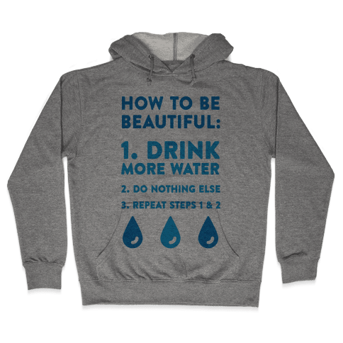 How To Be Beautiful: Drink More Water Hooded Sweatshirt