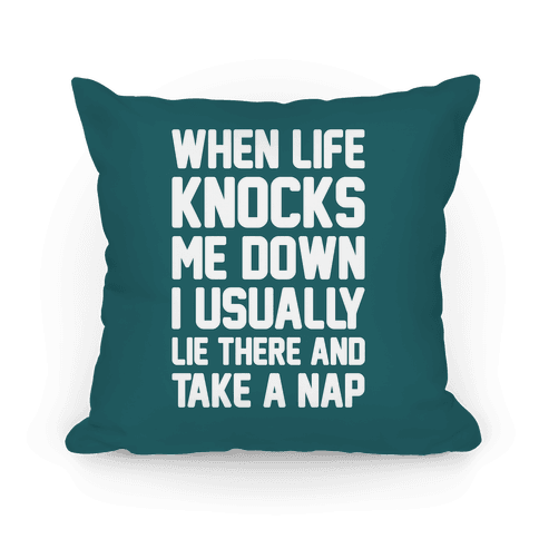 When Life Knocks Me Down I Usually Lie There And Take A Nap Pillow