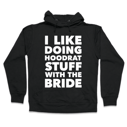 Hoodrat Stuff (Bride) Hooded Sweatshirt