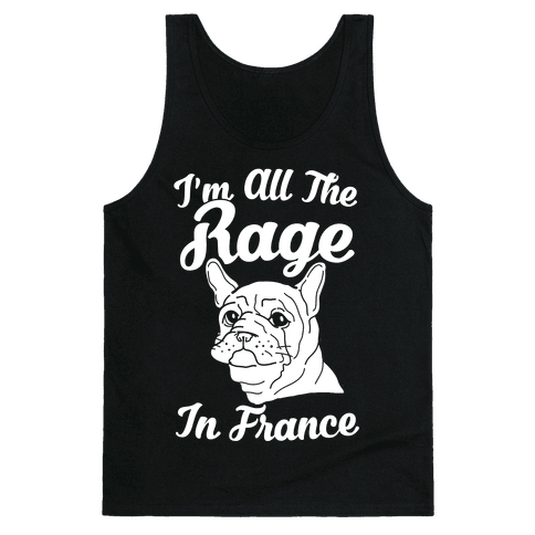 All The Rage In France Tank Top