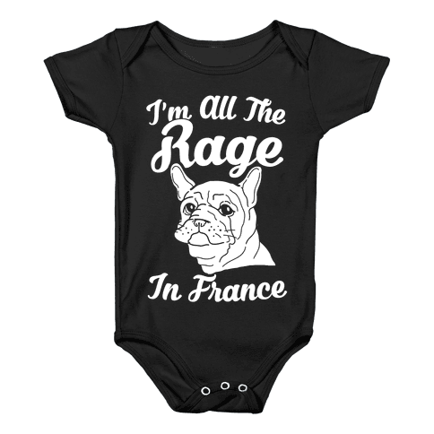 All The Rage In France Baby Onesy