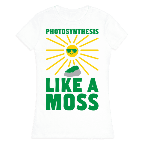 Photosynthesis Like A Moss Womens T-Shirt