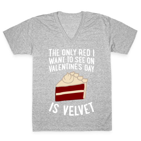 The Only Red I Want To See On Valentine's Day V-Neck Tee Shirt