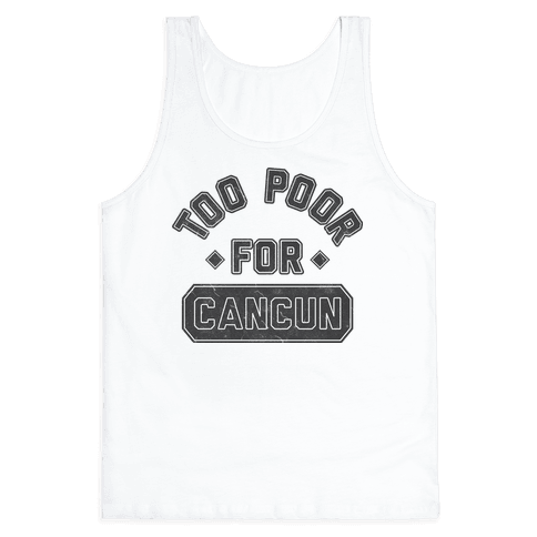 Too Poor For Cancun Tank Top