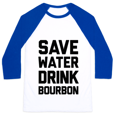Save Water Drink Bourbon Baseball Tee