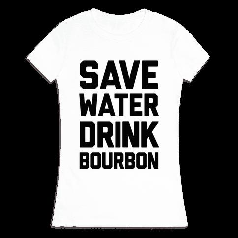 Save Water Drink Bourbon Womens T-Shirt