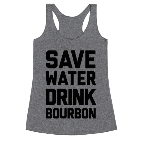 Save Water Drink Bourbon Racerback Tank Top