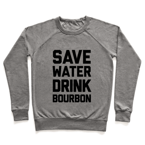 Save Water Drink Bourbon Pullover